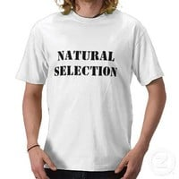 NATURAL SELECTION SHIRT from Zazzle.com