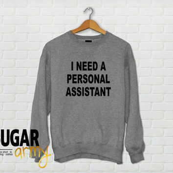 I need a personal assistant sweatshirt, personal assistant sweatshirt, i need a personal assistant jumper, teen fashion, slogan sweatshirt