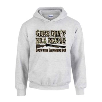 """""""Guns Don't Kill People, Dads with Daughters Do"""" Hoodie"""
