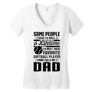 Some People Have To Wait a Lifetime To Meet Their Favorite Softball Women's V-Neck T-Shirt