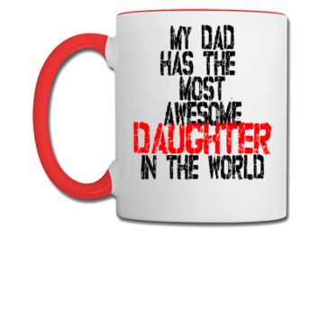 MY DAD HAS THE MOST AWESOME DAUGHTER IN THE WORLD - Coffee/Tea Mug