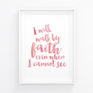 I will walk by faith even when I cannot see, 2 Corinthians 5 7, Bible verse, Watercolor poster, Bible verse poster, Digital download