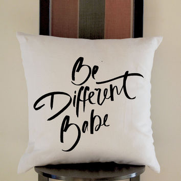 Be Different Babe Pillow, Pillow Case, Pillow Cover, 16 x 16 Inch One Side, 16 x 16 Inch Two Side, 18 x 18 Inch One Side, 18 x 18 Inch Two Side, 20 x 20 Inch One Side, 20 x 20 Inch Two Side