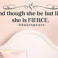 HUGE! XL And though she be but little she is fierce Shakespeare Vinyl Wall Decal Sticker