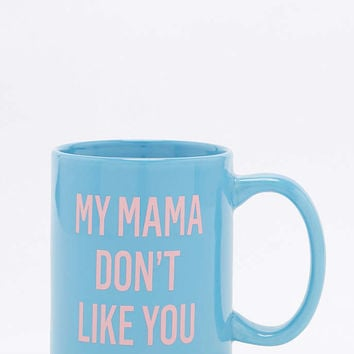 My Mama Dont Like You Mug - Urban Outfitters