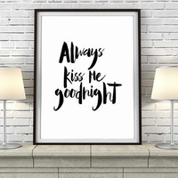 Quote Print Always Kiss me Goodnight Printable wall art decor poster Inspirational digital typography calligraphy wedding anniversary poster