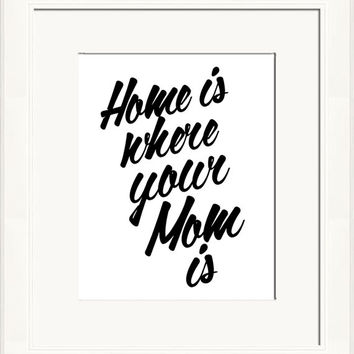 Printable art, Mothers Day gift, digital instant download, Home is where your Mom is, minimalist typography poster, black and white wall art