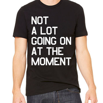 Not Alot Going On At The Moment T-Shirt Unisex Men's Women's Taylor Swift Meaning Font