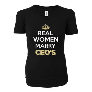 Real Women Marry Ceo's. Cool Gift - Ladies T-shirt