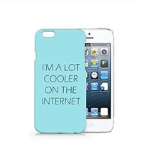 I'm A Lot Cooler On The Internet iphone 6 Case, iphone 6 Case Plastic Hard Case Unique Design-Quindyshop (N580)