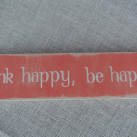 think happy be happy inspirational wooden sign handpainted wooden sign coral white rustic distressed wooden sign