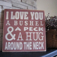 NEW I Love You A Bushel and A Peck Country Primitive Rustic Childrens Sign