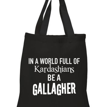 "Shameless ""In a world of Kardashians, Be a Gallagher"" Tote Bag"