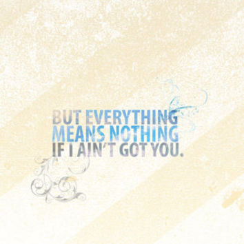 alicia keys.. if i ain't got you.. everything means nothing lyric quote poster