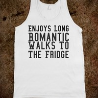 I ENJOY LONG ROMANTIC WALKS TO THE FRIDGE TANK TOP