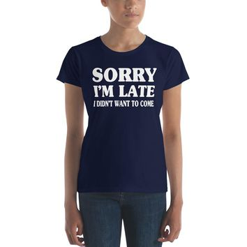 Sorry I'm Late I Didn't Want to Come Premium Women's T-Shirt