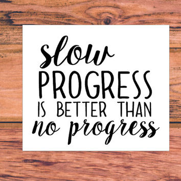 Slow Progress Is Better Than No Progress | Successful Decal | Fitness Decal | Workout Decal | Motivational Decal | Love Decal | Family | 337