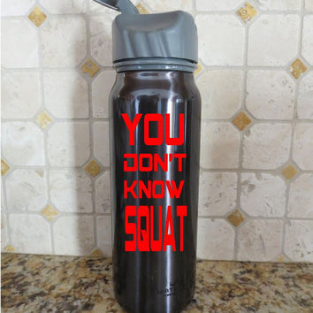 You Don't Know Squat Water Bottle Fitness Exercise Health vinyl decals sticker auto vehicle decal custom