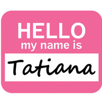 Tatiana Hello My Name Is Mouse Pad