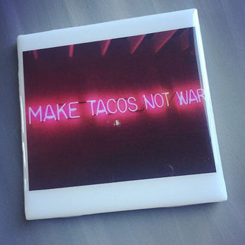Make Tacos Not War Neon Ceramic Tile Coaster; Home Decor; Custom Coaster; Funny Gift Idea; Drink Coaster; Taco Tuesday; Taco Lover; Mexican