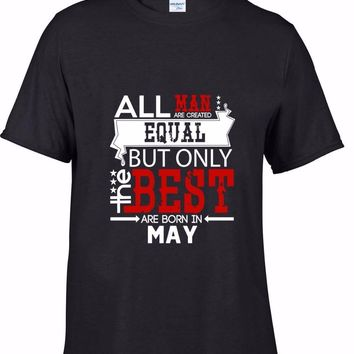 All Men Are Created Equal But Only The Best Are Born In May