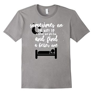 Dream Self Expression Positive Thoughts The Way Dream TShirt