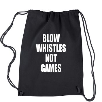Blow Whistles Not Games Drawstring Backpack