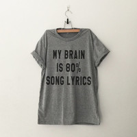 My brain is 80% song lyrics funny sweatshirt T-Shirt womens girls teens unisex grunge tumblr instagram blogger punk hipster gifts merch