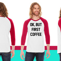 Ok, but first coffee American Apparel Unisex 3/4 Sleeve T-Shirt