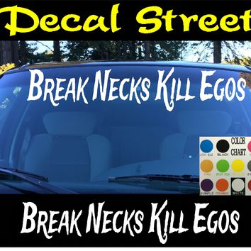 Break Necks Kill Egos Windshield Visor Die Cut Vinyl Decal Sticker