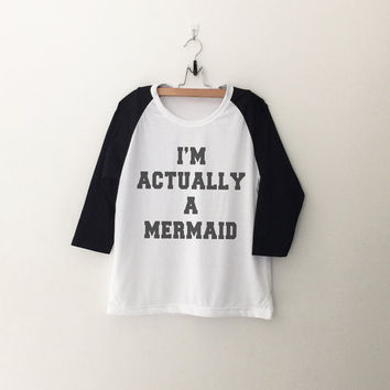 I'm actually a mermaid sweatshirt T-Shirt funny sweatshirt womens girls teens unisex grunge tumblr instagram blogger dope swag hipster gifts