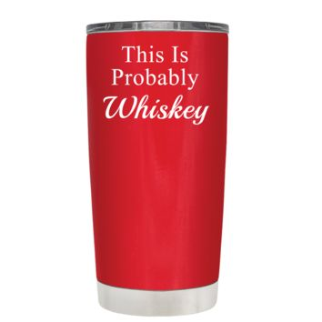 This is Probably Whiskey on Red 20 oz Tumbler Cup