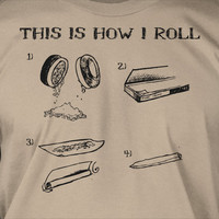Marijuana Weed Joint Cannabis Drugs Party Rolling Papers  Tshirt T-Shirt Tee Shirt Mens Womens Ladies  Geek Funny This Is How I Roll