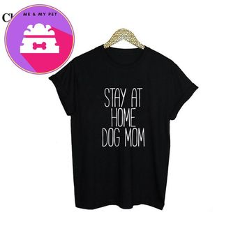 Stay At Home Dog Mom T Shirt  Funny Animal Owner  Lover Clothing Tumblr T-shirt Women Fashion Harajuku Punk Tee Shirt Femme