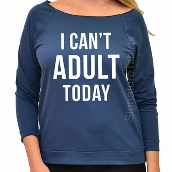 I Can't Adult Today - Gift for sister - Womens Off shoulder - Christmas Gift Idea -  I Can't Adult Today Sweater
