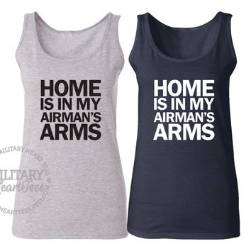 Home is in my Airman's Arms tank top, Custom Air Force Shirt, Military Wife, Fiance, Girlfriend, Workout