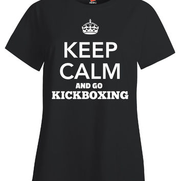 Keep Calm And Go KICKBOXING - Ladies T Shirt