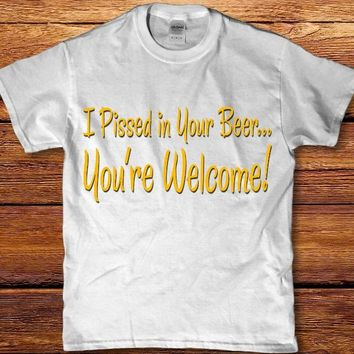I pis**ed in your Beer you're welcome funny prank adult Men's t-shirt