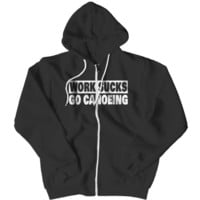 """Work Sucks, Go Canoeing"" Zipper Hoodies"