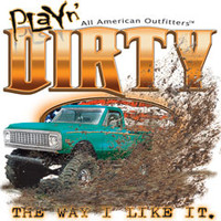Dixie Outfitters - Burlington, NC :: 6522 PLAY'N DIRTY, THE WAY I