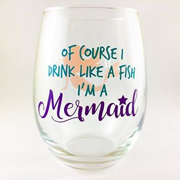 Owings Designs Of Course I Drink Like A Fish Im A Mermaid Wine Glass  Stemless Mermaid Wine Glass  Perfect Mermaid Gift for Mermaid Birthday Parties and Mermaid Lovers
