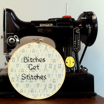 Bitches Get Stitches - Funny Needlepoint Embroidery Hoop Art