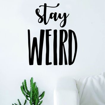 Stay Weird v2 Quote Wall Decal Sticker Room Bedroom Art Vinyl Inspirational Decor Funny Teen