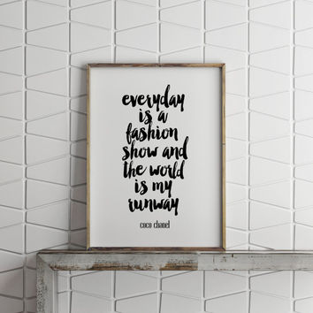 everyday is a fashion show and world is my runway print,coco chanel,fashion print,coco fashion,inspirational art,best words,typography quote