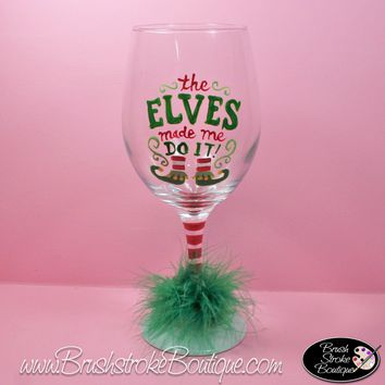 Hand Painted Wine Glass - Elves Made Me Do It - Original Designs by Cathy Kraemer
