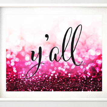 """4 colors included - Southern saying """" y'all """", y'all art print, 10x8"""" printable art, gold sparkle, mint sparkle, rose gold, hot pink -gp146"""