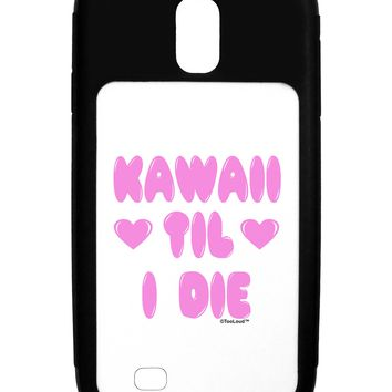 Kawaii Til I Die - Design -  Magenta Galaxy S4 Case  by TooLoud