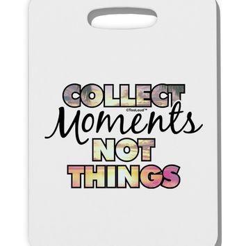 Collect Moments Not Things Thick Plastic Luggage Tag