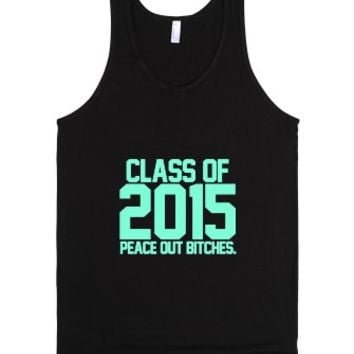 Class Of 2015 Tiffany Peace Out Bitches |