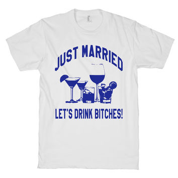 Just Married Lets Drink Bitches, Wedding, Marriage, Party,White American Apparel T Shirt